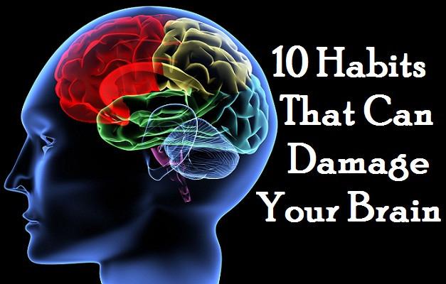 10 Biggest brain damaging habits: